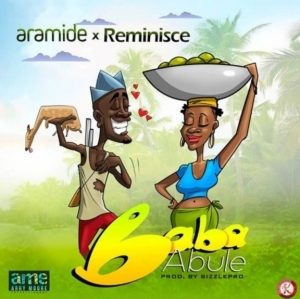Aramide - Baba Abule ft. Reminisce